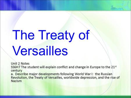 Unit 2 Notes SS6H7 The student will explain conflict and change in Europe to the 21 st century a. Describe major developments following World War I: the.