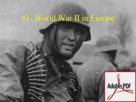 #1- World War II in Europe. #2- Events leading to WWII 1936- Hitler sent troops into the Rhineleand 1938- Hitler annexed Austria France and Britain respond.