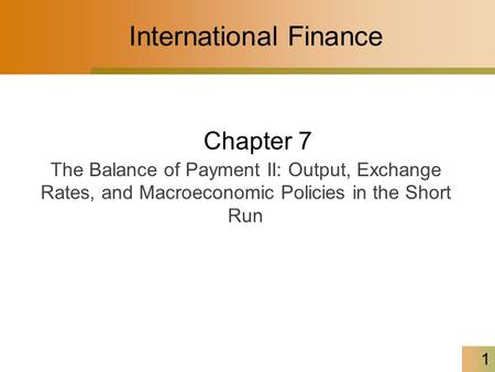 1 International Finance Chapter 7 The Balance of Payment II: Output, Exchange Rates, and Macroeconomic Policies in the Short Run.