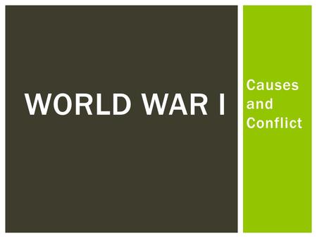 Causes and Conflict WORLD WAR I. MAINMAIN THE FOUR MAIN CAUSES OF WWI.