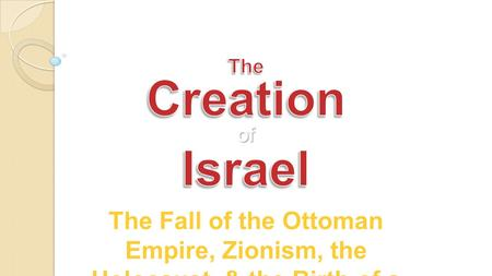 The Fall of the Ottoman Empire, Zionism, the Holocaust, & the Birth of a New Country.