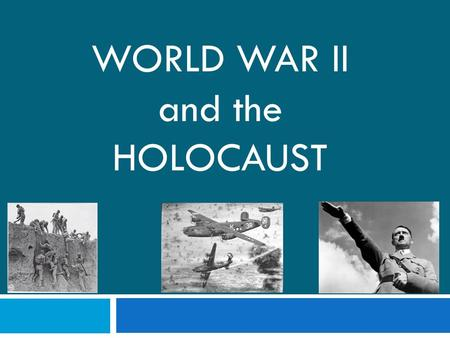 WORLD WAR II and the HOLOCAUST. SS6H7 The student will explain conflict and change in Europe to the 21st century.
