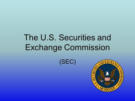 The U.S. Securities and Exchange Commission (SEC).