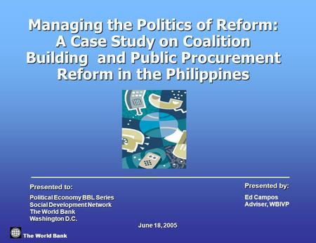Managing the Politics of Reform: A Case Study on Coalition Building and Public Procurement Reform in the Philippines The World Bank Political Economy.