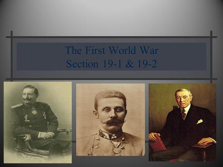 The First World War Section 19-1 & 19-2. Long Term Causes of the War Militarism Alliance System Imperialism Nationalism.
