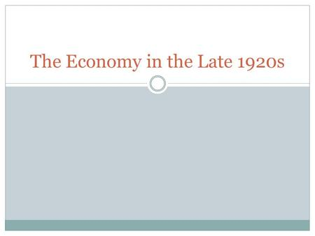 The Economy in the Late 1920s. Essential Question How did the government's policies and economic problems of the 1920s contribute to the collapse of the.