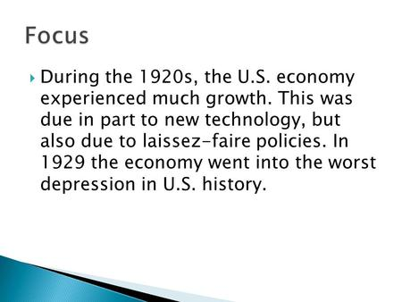  During the 1920s, the U.S. economy experienced much growth. This was due in part to new technology, but also due to laissez-faire policies. In 1929 the.