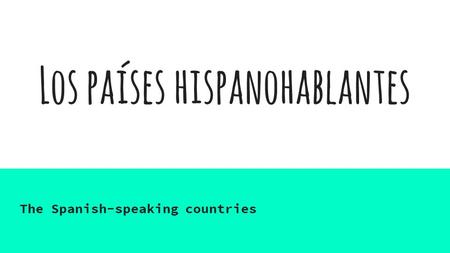 Los países hispanohablantes The Spanish-speaking countries.