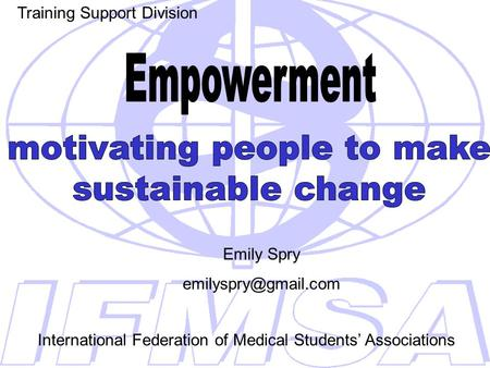 Training Support Division Emily Spry International Federation of Medical Students' Associations.