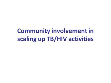 Community involvement in scaling up TB/HIV activities.
