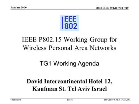 Doc.: IEEE 802.15-99/177r0 Submission January 2000 Ian Gifford, M/A-COM, Inc.Slide 1 IEEE P802.15 Working Group for Wireless Personal Area Networks TG1.