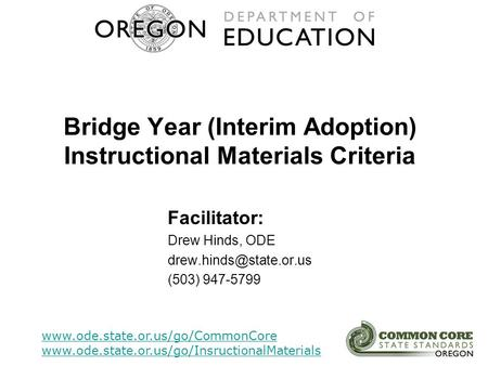 Bridge Year (Interim Adoption) Instructional Materials Criteria www.ode.state.or.us/go/CommonCore www.ode.state.or.us/go/InsructionalMaterials Facilitator: