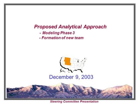 Proposed Analytical Approach - Modeling Phase 3 - Formation of new team December 9, 2003 Steering Committee Presentation.