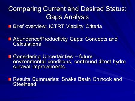 Comparing Current and Desired Status: Gaps Analysis Brief overview: ICTRT Viability Criteria Abundance/Productivity Gaps: Concepts and Calculations Considering.