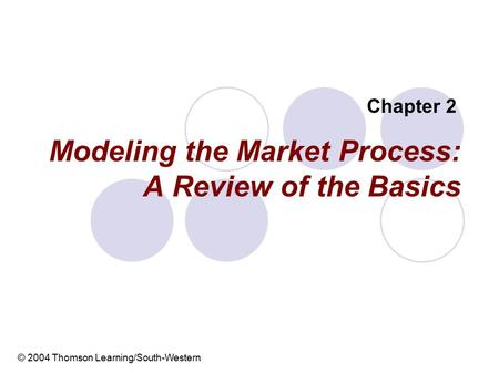 Modeling the Market Process: A Review of the Basics Chapter 2 © 2004 Thomson Learning/South-Western.