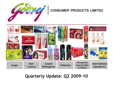Quarterly Update: Q2 2009-10 Soaps Hair Colours Liquid Detergents Toiletries Household Insecticides & Others International Operations.