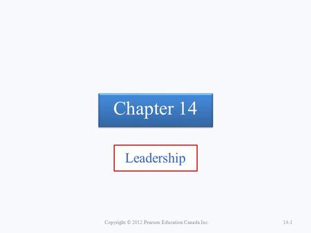 Chapter 14 Leadership Copyright © 2012 Pearson Education Canada Inc.14-1.