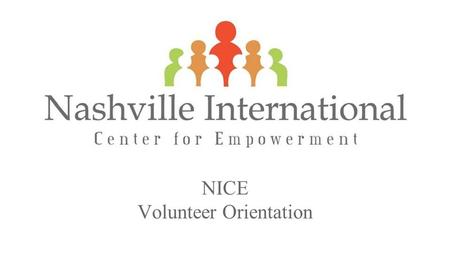 Volunteer Orientation Nashville International Center for Empowerment NICE Volunteer Orientation.