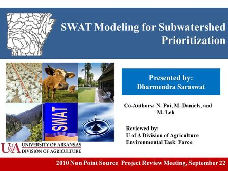 SWAT Modeling for Subwatershed Prioritization Presented by: Dharmendra Saraswat Co-Authors: N. Pai, M. Daniels, and M. Leh 2010 Non Point Source Project.
