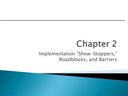 "Implementation ""Show-Stoppers,"" Roadblocks, and Barriers."