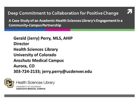  Deep Commitment to Collaboration for Positive Change A Case Study of an Academic Health Sciences Library's Engagement in a Community-Campus Partnership.