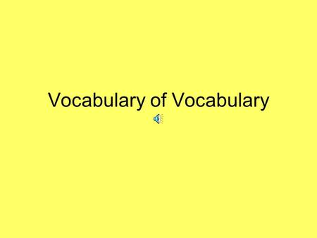 Vocabulary of Vocabulary Word Parts Base –Root word The main part of the word without any affix Recognizable English word Example? –Root The main part.