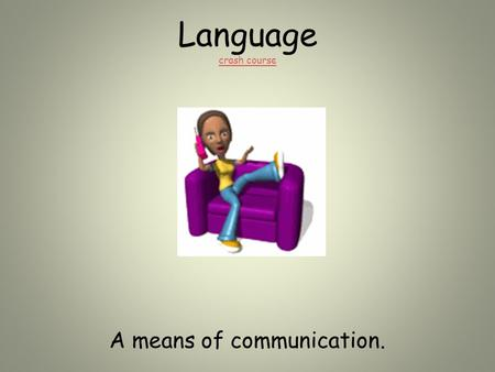 Language crash course crash course A means of communication.