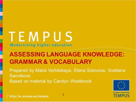 1 ASSESSING LANGUAGE KNOWLEDGE: GRAMMAR & VOCABULARY Prepared by Maria Verbitskaya, Elena Solovova, Svetlana Sannikova Based on material by Carolyn Westbrook.