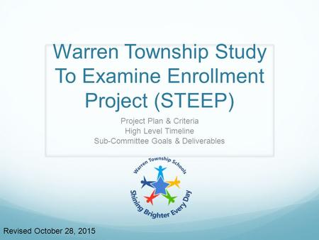 Warren Township Study To Examine Enrollment Project (STEEP) Project Plan & Criteria High Level Timeline Sub-Committee Goals & Deliverables Revised October.