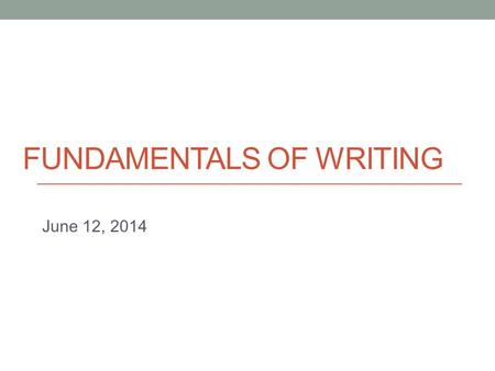 FUNDAMENTALS OF WRITING June 12, 2014 Today Quotations & Paraphrasing.