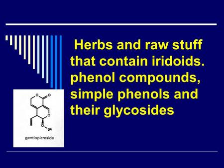 Herbs and raw stuff that contain iridoids. phenol compounds, simple phenols and their glycosides.