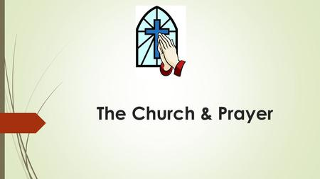 The Church & Prayer. Think-Pair-Share  With your elbow partner, discuss the following questions and jot down your ideas. Be prepared to share.  What.