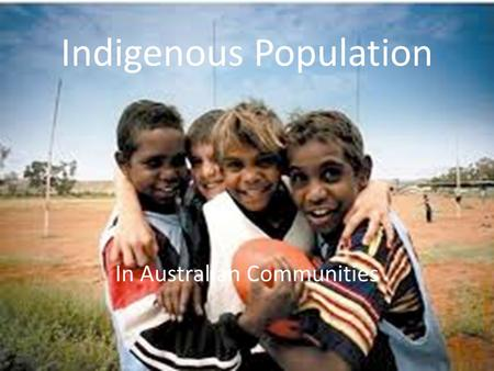Indigenous Population In Australian Communities. Indigenous Population Aboriginal people and Torres Strait Islanders are Australia's Indigenous inhabitants.