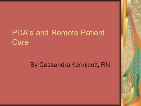 PDA's and Remote Patient Care By Cassandra Kennicott, RN.