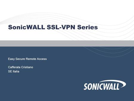 SonicWALL SSL-VPN Series Easy Secure Remote Access Cafferata Cristiano SE Italia.