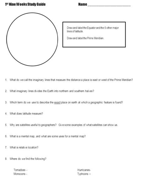 1 st Nine Weeks Study Guide Name _____________________ Draw and label the Equator and the 6 other major lines of latitude. Draw and label the Prime Meridian.