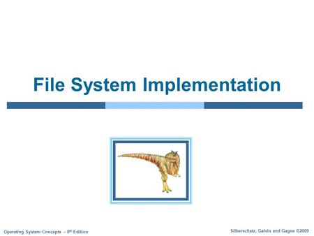 Silberschatz, Galvin and Gagne ©2009 Operating System Concepts – 8 th Edition File System Implementation.