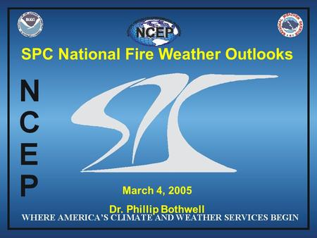 SPC National Fire Weather Outlooks March 4, 2005 Dr. Phillip Bothwell.
