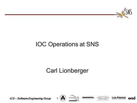 ICS – Software Engineering Group 1 IOC Operations at SNS Carl Lionberger.