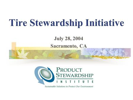 Tire Stewardship Initiative July 28, 2004 Sacramento, CA.