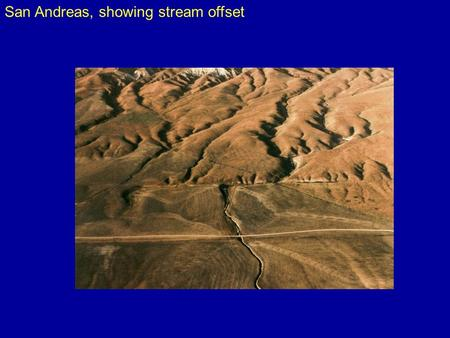 San Andreas, showing stream offset. San Andreas – Carrizo plain.