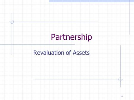 Partnership Revaluation of Assets.