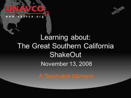 Learning about: The Great Southern California ShakeOut November 13, 2008 A Teachable Moment.