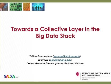 Towards a Collective Layer in the Big Data Stack Thilina Gunarathne Judy Qiu