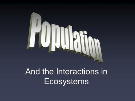 And the Interactions in Ecosystems. The resources in the environment will not be able to support an infinite increase in the population of a species.