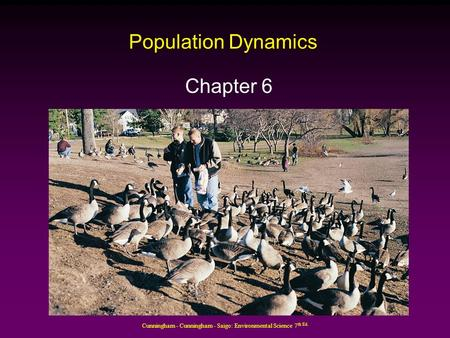Cunningham - Cunningham - Saigo: Environmental Science 7 th Ed. Population Dynamics Chapter 6.