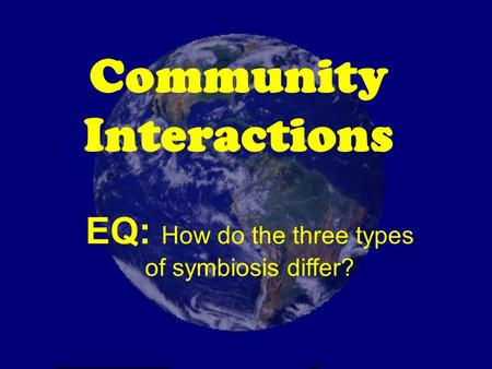 Community Interactions EQ: How do the three types of symbiosis differ?