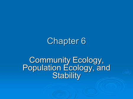 Chapter 6 Community Ecology, Population Ecology, and Stability.