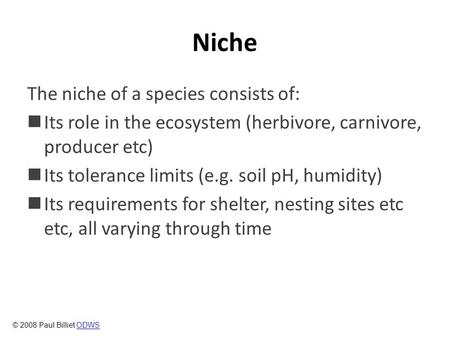 Niche The niche of a species consists of: