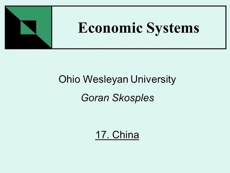 Economic Systems Ohio Wesleyan University Goran Skosples 17. China.